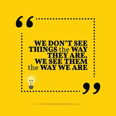Inspirational motivational quote. We don't see things the way they are. We see them the way we are. Simple trendy design.